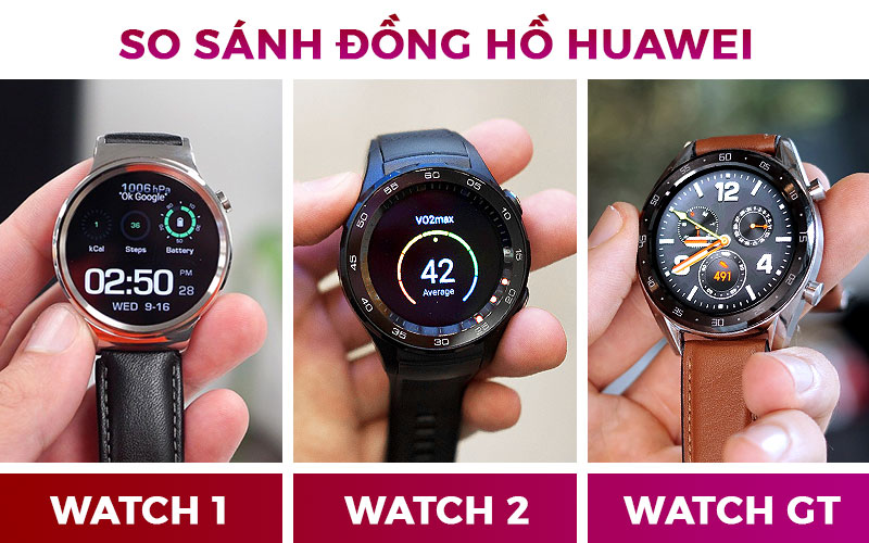 So sánh Huawei Watch 1- 2 - gt