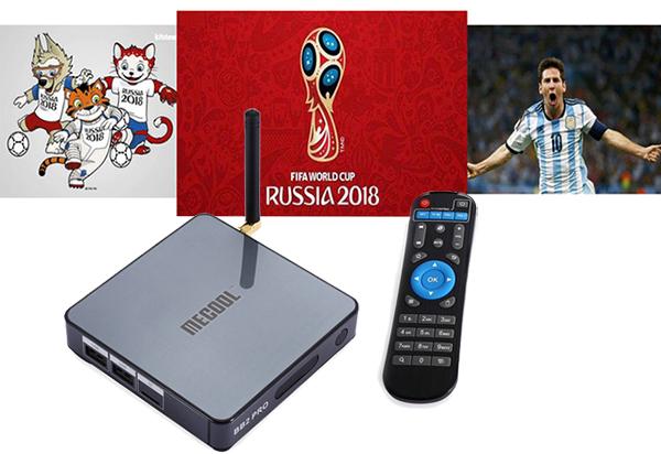 Chọn đầu thu android tv box nào để xem tốt World Cup 2018