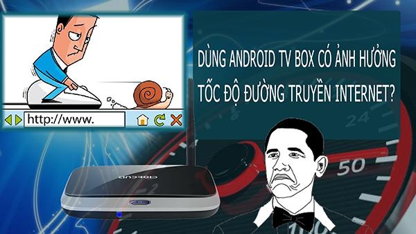 Dùng Android TV Box có ảnh hưởng đường truyền internet khi xem phim HD