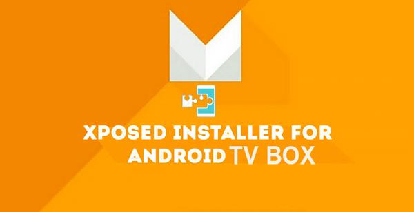 Hướng dẫn cài đặt Xposed Framework cho android tv box - How to install