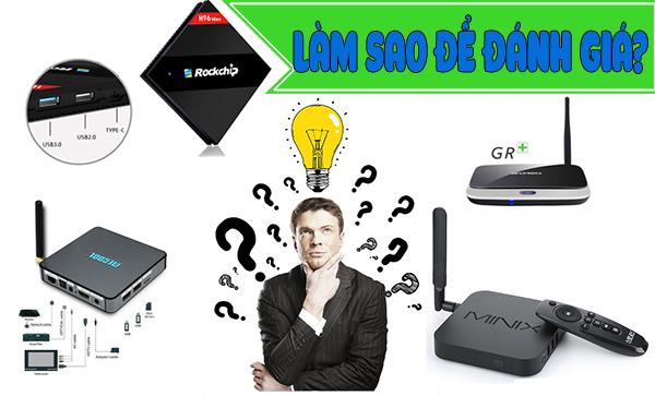 Tiêu chí để chọn lựa android tv box chất lượng tốt, ổn định và lâu dài