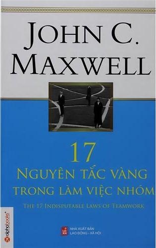 17 NGUYÊN TẮC VÀNG TRONG LÀM VIỆC NHÓM (JHON C. MAXWELL)