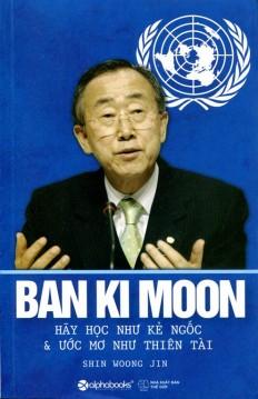BAN KI MOON - HÃY HỌC NHƯ KẺ NGỐC VÀƯỚC MƠ NHƯ THIÊN TÀI