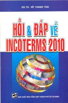 HỎI VÀ ĐÁP VỀ INCOTERMS 2010
