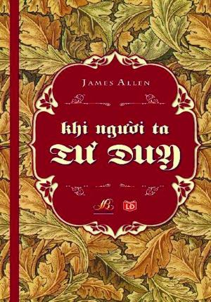 KHI NGƯỜI TA TƯ DUY (JAMES ALLEN)
