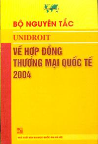 BỘ NGUYÊN TẮC UNIDROIT VỀ HỢP ĐỒNGTHƯƠNG MẠI QUỐC TẾ 2004