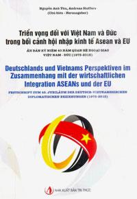 TRIỂN VỌNG ĐỐI VỚI VIỆT NAM VÀ ĐỨC TRONG BỐI CẢNH HỘI NHẬP KINH TẾ ASEAN VÀ EU