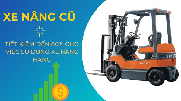 Xe nâng cũ tại Đà Nẵng giúp các doanh nghiệp tiết kiệm chi phí