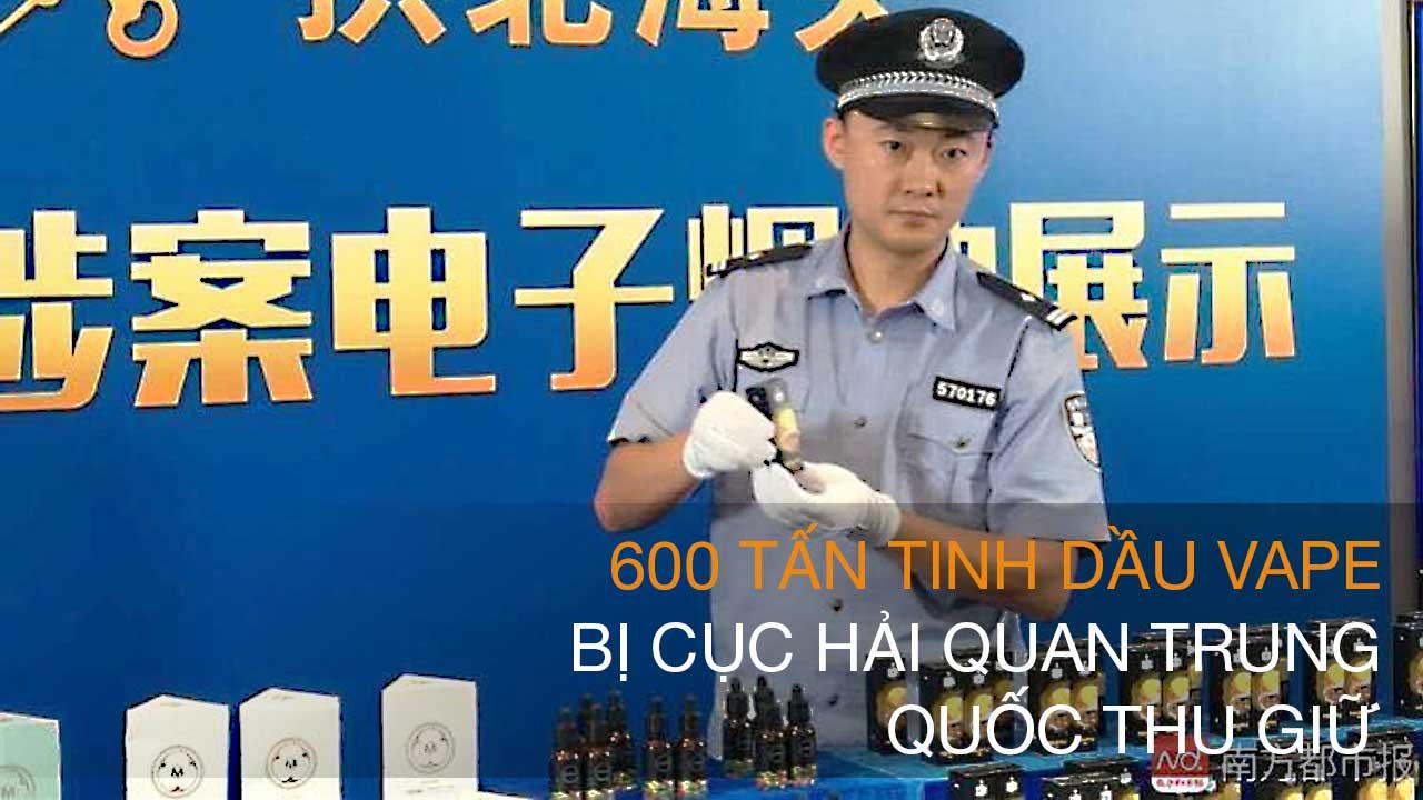 600 tấn tinh dầu vape bị cục hải quan Trung Quốc thu giữ