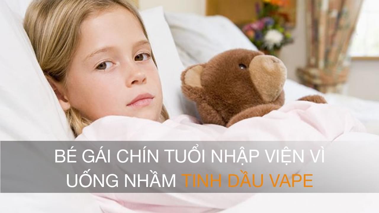 [Cảnh báo] Bé gái chín tuổi nhập viện vì uống nhầm tinh dầu vape