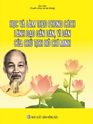 Sách Học Và Làm Theo Phong Cách Lãnh Đạo Gần Dân, Vì Dân Của Chủ Tịch Hồ Chí Minh.