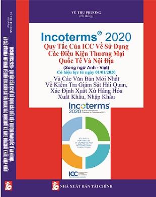 Sách INCOTERMS® 2020 - Quy Tắc Của ICC Về Sử Dụng Các Điều Kiện Thương Mại Quốc Tế Và Nội Địa (Song ngữ Anh - Việt) Và Các Văn Bản Mới Nhất Về Kiểm Tra Giám Sát Hải Quan, Xác Định Xuất Xứ Hàng Hóa Xuất Khẩu, Nhập Khẩu