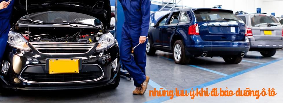 Những điều cần lưu ý khi đi bảo dưỡng ô tô
