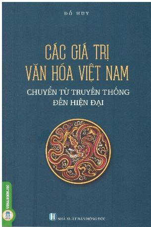Các Giá Trị Văn Hóa Việt Nam Chuyển Từ Truyền Thống Đến Hiện Đại - Đỗ Huy