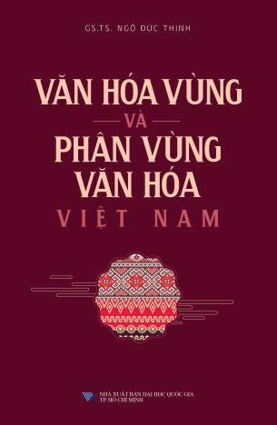 Văn Hóa Vùng Và Phân Vùng Văn Hóa Việt Nam - Ngô Đức Thịnh