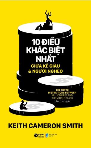 10 Điều Khác Biệt Nhất Giữa Kẻ Giàu Và Người Nghèo; Keith Cameron Smith