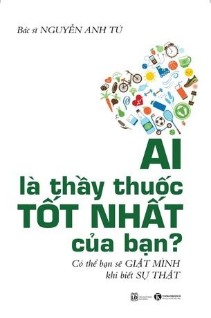 Ai là thầy thuốc tốt nhất của bạn - Bác sĩ Nguyễn Anh Tú