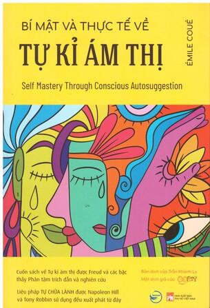 Bí Mật Và Thực Tế Về Tự Kỉ Ám Thị - Self Mastery Through Conscious Autosuggestion