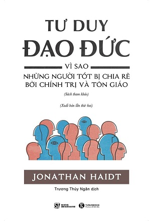 Tư duy đạo đức: Vì sao những người tốt bị chia rẽ bởi chính trị và tôn giáo - Jonathan Haidt