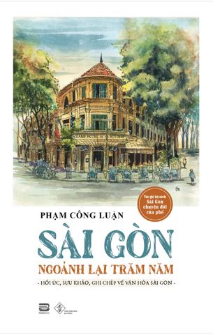 Sài Gòn Ngoảnh Lại Trăm Năm - Phạm Công Luận