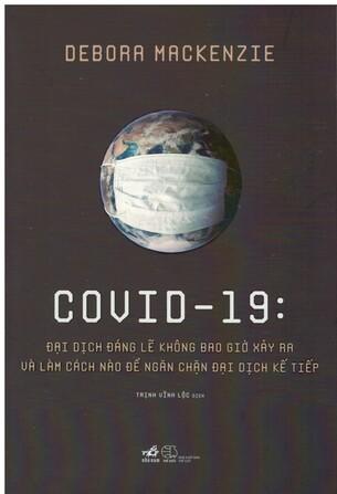 Covid-19: Đại Dịch Đáng Lẽ Không Bao Giờ Xảy Ra Và Làm Cách Nào Để Ngăn Chặn Đại Dịch Kế Tiếp - Debora Mackenzie