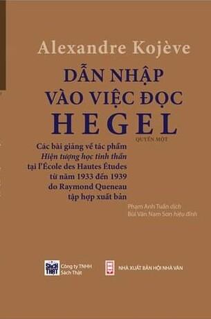 Dẫn Nhập Vào Việc Đọc Hegel: Các Bài Giảng Về Hiện Tượng Học Tinh Thần - Alexandre Kojeve