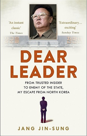 Dear Leader: From Trusted Inside To Enemy Of The State, My Escape From North Korea