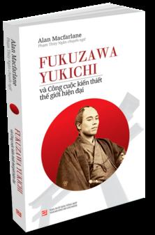 Fukuzawa Yukichi và công cuộc kiến thiết thế giới hiện đại