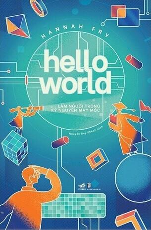 Hello World: Làm Người Trong Kỷ Nguyên Máy Móc Hannah Fry