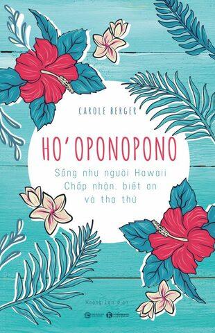 Ho'oponopono: Sống như người Hawaii chấp nhận, biết ơn và tha thứ