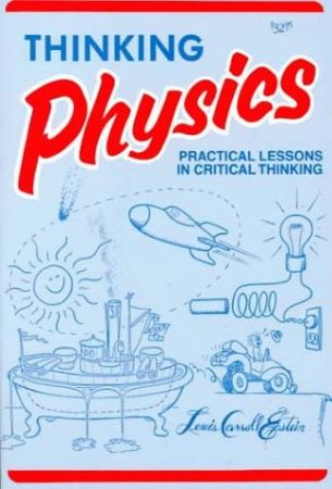 Thinking Physics: Practical Lessons in Critical Thinking - Lewis Carroll Epstein