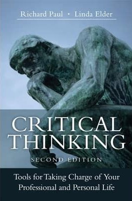 Critical Thinking: Tools for Taking Charge of Your Professional and Personal Life (2nd Edition) - Richard Paul, Linda Elder