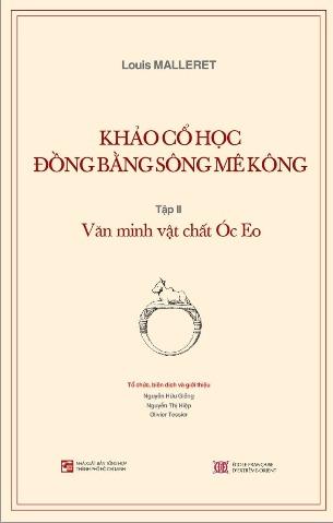 Khảo Cổ Học Đồng Bằng Sông MêKông: Văn Minh Vật Chất Óc Eo - Louis Malleret