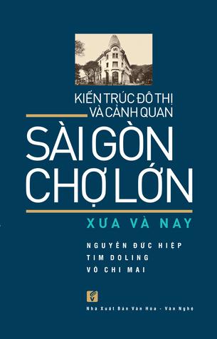 Kiến trúc đô thị và cảnh quan Sài Gòn - Chợ Lớn xưa và nay
