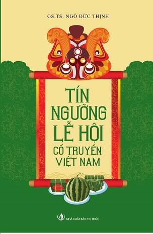 Tín Ngưỡng Lễ Hội Cổ Truyền Việt Nam - Ngô Đức Thịnh