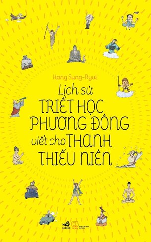 LỊCH SỬ TRIẾT HỌC PHƯƠNG ĐÔNG VIẾT CHO THANH THIẾU NIÊN - Kang Sung Ryul