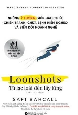 Loonshots: Từ Lạc Loài Đến Lẫy Lừng Safi Bahcall