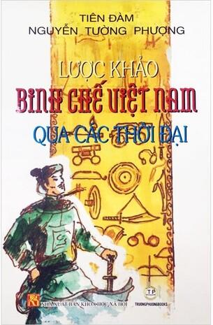 Lược Khảo Binh Chế Việt Nam Qua Các Thời Đại (Bìa cứng) - Nguyễn Tường Phượng