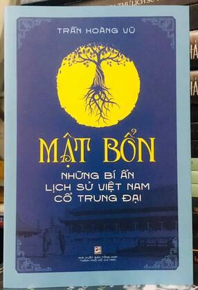 Mật bổn: Những bí ẩn lịch sử Việt Nam thời cổ trung đại Trần Hoàng Vũ
