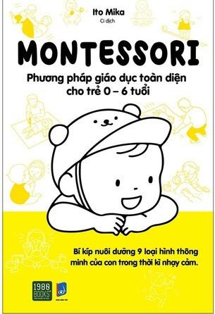 Montessori Phương Pháp Giáo Dục Toàn Diện Cho Trẻ Từ 0 - 6 Tuổi