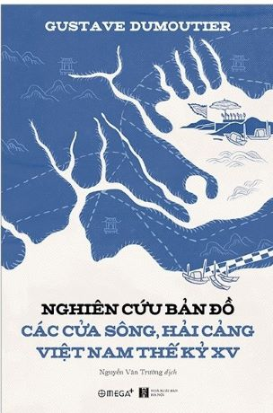 Nghiên Cứu Bản Đồ Các Cửa Sông, Hải Cảng Việt Nam Thế Kỷ XV - Gustave Dumoutier