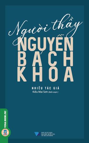 Người Thầy Nguyễn Bách Khoa Kiều Mai Sơn (Biên soạn)
