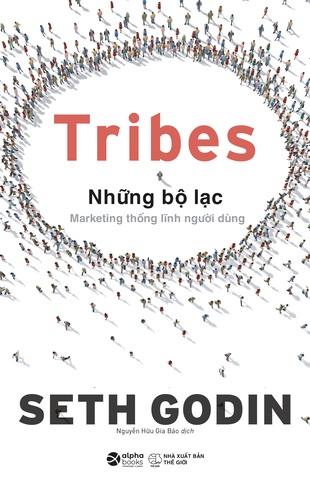 Tribes Những Bộ Lạc: Marketing Thống Lĩnh Người Dùng