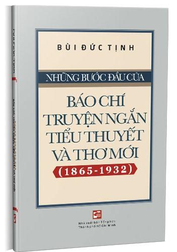 Những Bước Đầu Của Báo Chí, Truyện Ngắn, Tiểu Thuyết Và Thơ Mới (1865 - 1932)