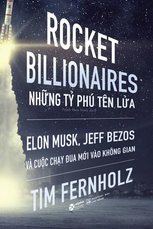 Rocket Billionares: Những Tỉ Phú Tên Lửa Tim Fernholz