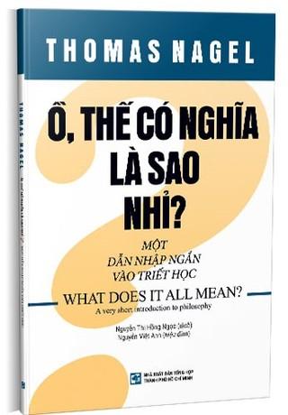 Ồ, thế có nghĩa là sao nhỉ? Một dẫn nhập ngắn vào triết học (What does it all mean? A very short introduction to philosophy)