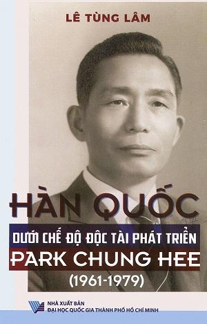 Hàn Quốc dưới chế độ độc tài phát triển Park Chung Hee (1961 – 1979) - Lê Tùng Lâm