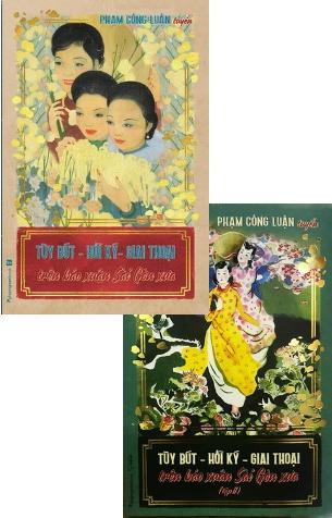 Tùy Bút Hồi Ký Giai Thoại Trên Báo Xuân Sài Gòn Xưa; Phạm Công Luận tuyển tập