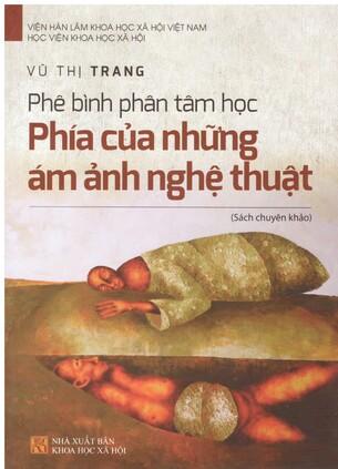 Phê Bình Phân Tâm Học: Phía Của Những Ám Ảnh Nghệ Thuật - Vũ Thị Trang