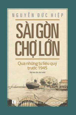 Sài Gòn và Nam kỳ trong thời kỳ Canh tân 1875 - 1925 Nguyễn Đức Hiệp